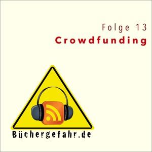 Folge 13 der Büchergefahr: Crowdfunding