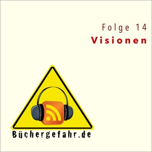 Büchergefahr Folge 14: Visionen
