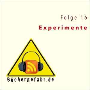 Büchergefahr, Folge 16: Experimente