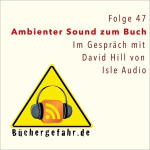 Folge 47 der Büchergefahr im Gespräch mit David Hill von Isle Audio