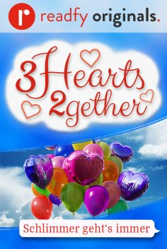 Cover: 3hearts2gether. Teil 3: Schlimmer geht's immer